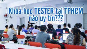 Khóa học TESTER tại TPHCM nào uy tín - chất lượng nhất