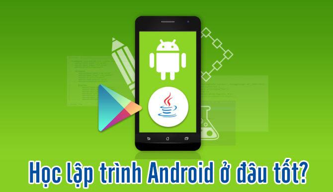 Học Lập Trình Android Ở Đâu Tốt TPHCM - Hà Nội - Đà Nẵng