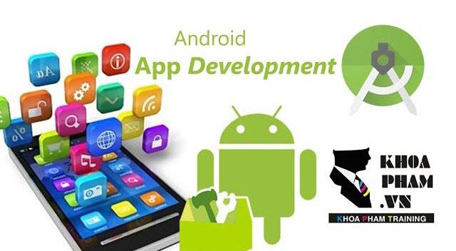 Khóa học lập trình Android uy tín tại Khoa Phạm Trainning